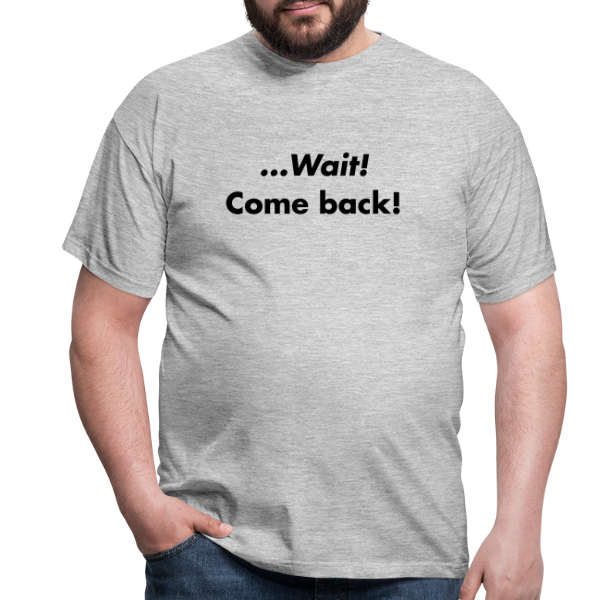 ...Wait! come back - Men's T-Shirt