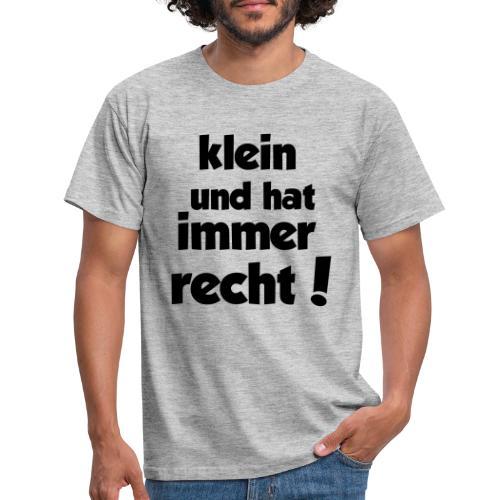 Klein und hat immer recht! - Männer T-Shirt