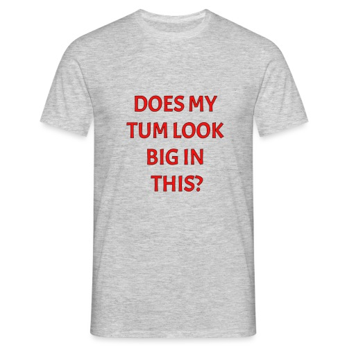 Does my tum look big in this? - Men's T-Shirt