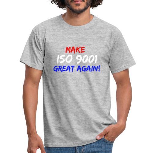 make iso 9001 great again! - Männer T-Shirt