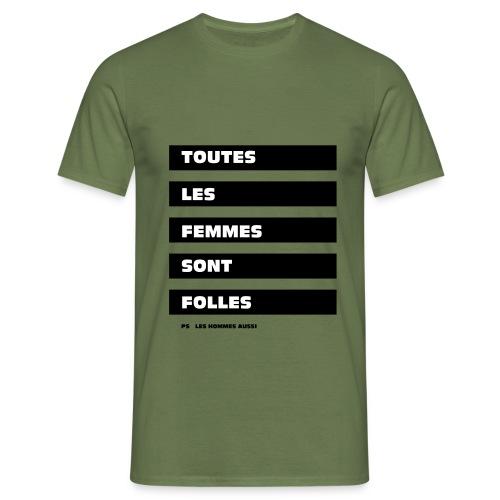 Toutes les femmes sont folles - T-shirt Homme