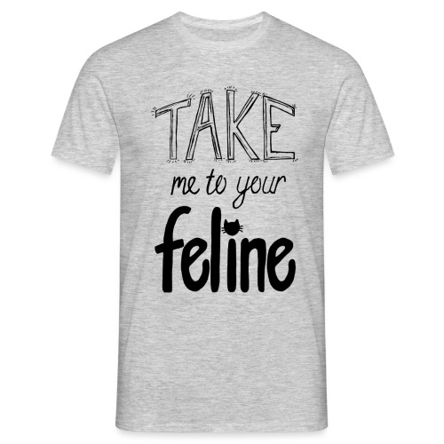 Take Me To Your Feline! - Men's T-Shirt