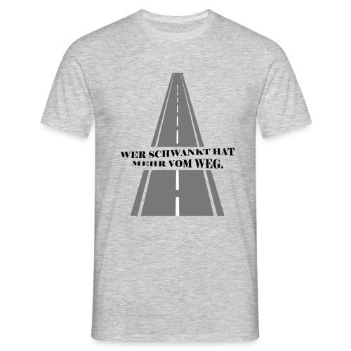 Wer schwankt hat mehr vom Weg - Männer T-Shirt