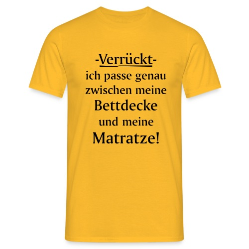 Verrückt ich passe zwischen Bettdecke und Matratze - Männer T-Shirt