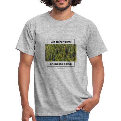 Wir FairÄndern Onlineshopping - Wald - Männer T-Shirt