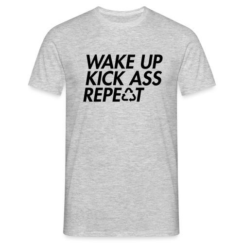 Wake up kick ass repeat - Men's T-Shirt