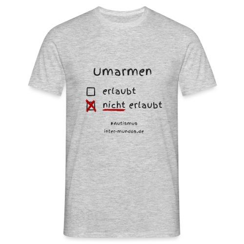 Umarmen nicht erlaubt - Männer T-Shirt