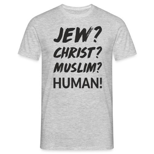 Jew? Christ? Muslim? Human! - Männer T-Shirt
