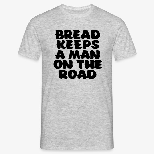 bread keeps a man on the road - Miesten t-paita