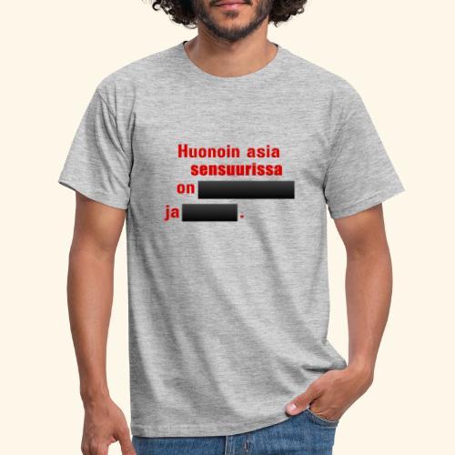 Huonon asia sensuurissa on - Miesten t-paita