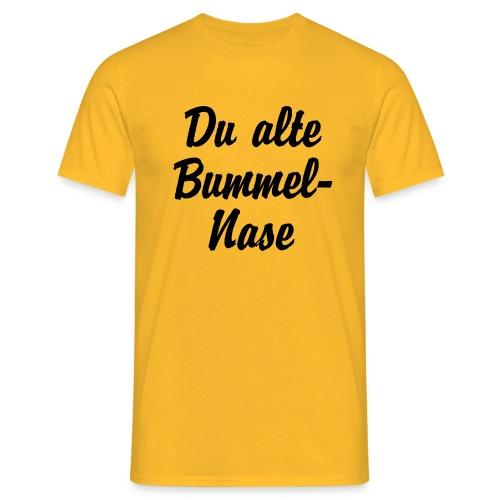 Du alte Bummel Nase - Männer T-Shirt