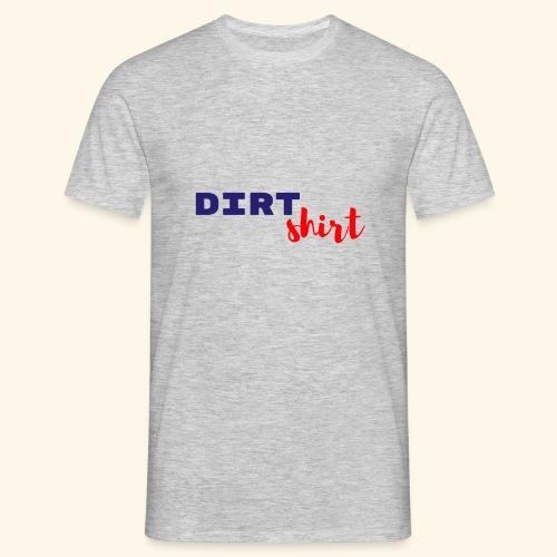 The Dirt shirt - Mannen T-shirt