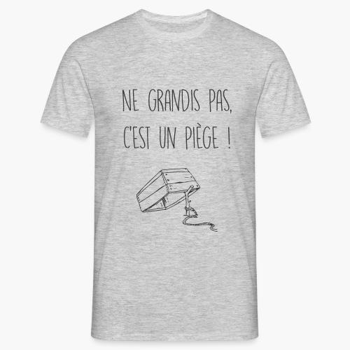 Ne grandis pas, c'est un piège ! - T-shirt Homme