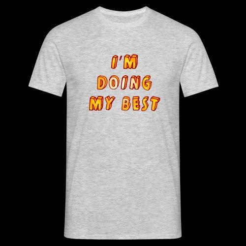 I m doing my best - Men's T-Shirt