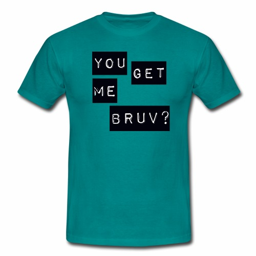 You get me bruv - Men's T-Shirt