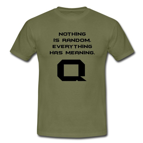 Nothing is random. Everything has meaning. - Männer T-Shirt