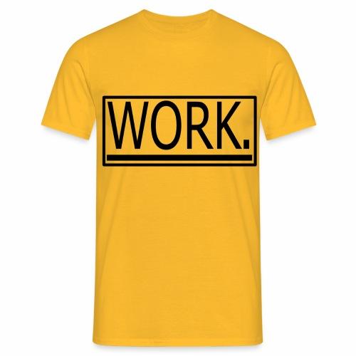 WORK. - Mannen T-shirt