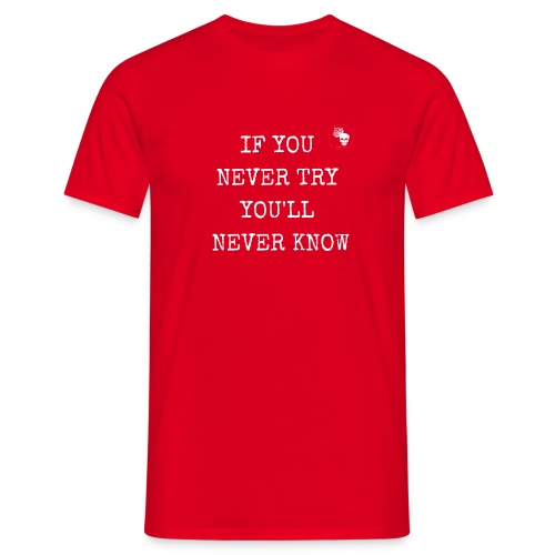 IF YOU NEVER TRY YOU LL NEVER KNOW - Männer T-Shirt