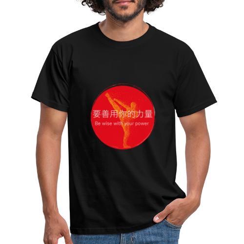 Be wise with your power Karate & Taekwondo Design - Männer T-Shirt
