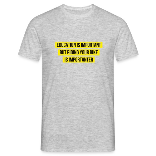RIDING YOUR BIKE IS IMPORTANTER - Männer T-Shirt