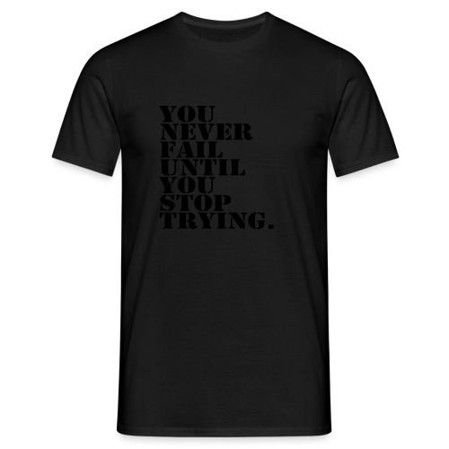 You never fail until you stop trying shirt - Miesten t-paita