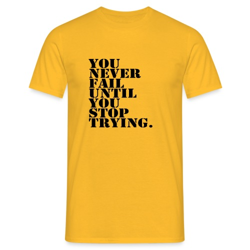 You never fail until you stop trying shirt - Miesten t-paita