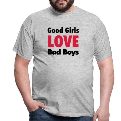 good girls love bad boys - Men's T-Shirt