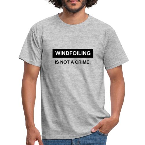 WINDFOILING NOT A CRIME - Men's T-Shirt