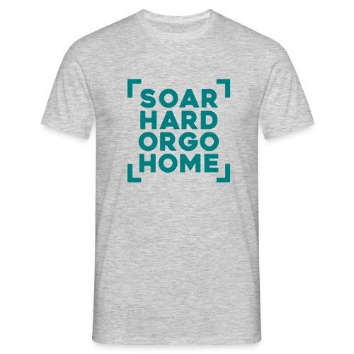 soarhardorgohome - Männer T-Shirt
