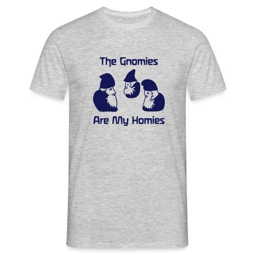 The Gnomies Are My Homies - Männer T-Shirt