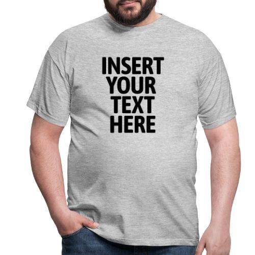 Insert your text here - Männer T-Shirt