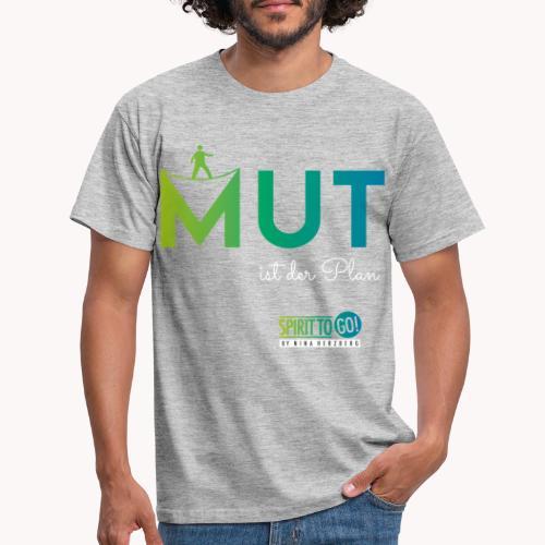 Mut ist der Plan - Männer T-Shirt