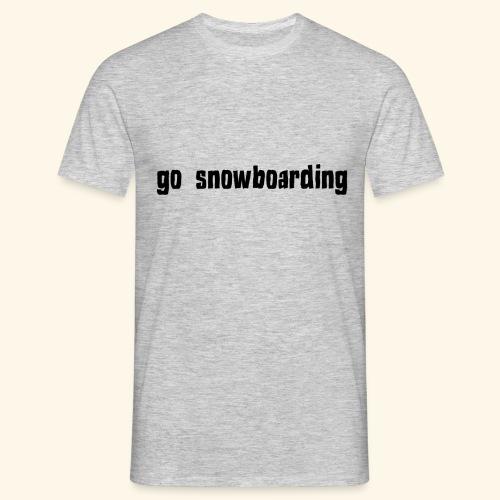 go snowboarding t-shirt geschenk idee - Männer T-Shirt