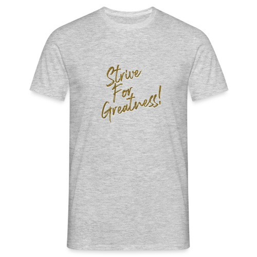 Strive For Greatness - T-shirt Homme