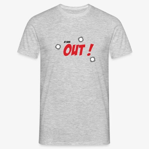 Je suis OUT ! (Texte Noir) - T-shirt Homme