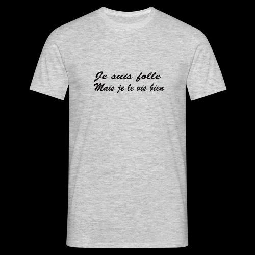 je suis folle - T-shirt Homme