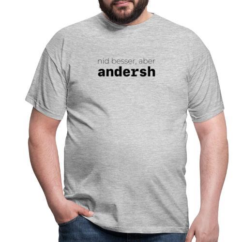 nid besser aber andersh - Männer T-Shirt