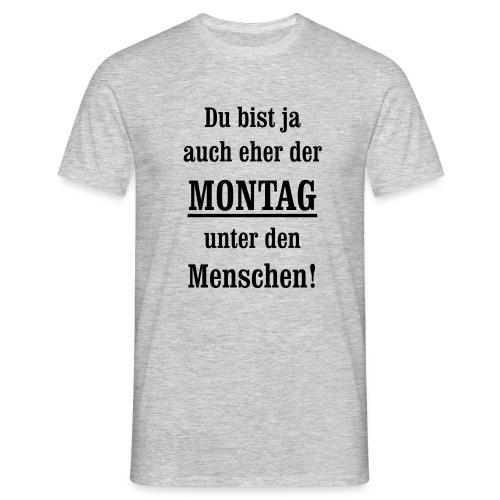 Montag antriebslos kein Wochenende mehr null Bock - Männer T-Shirt