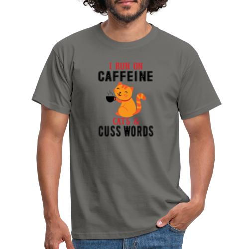I run on caffeine, cats and cuss words - T-shirt herr