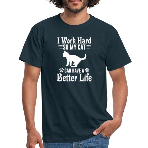 I work hard so my cat can have a better life - T-shirt herr