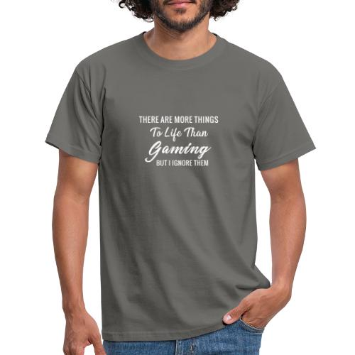 There are more things to life than gaming - T-shirt herr