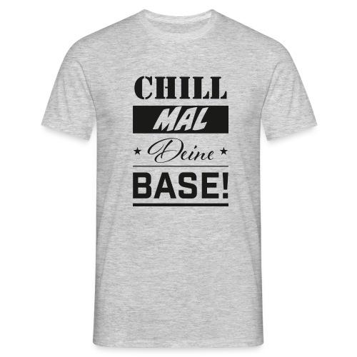 Chill mal Deine Base! - Männer T-Shirt