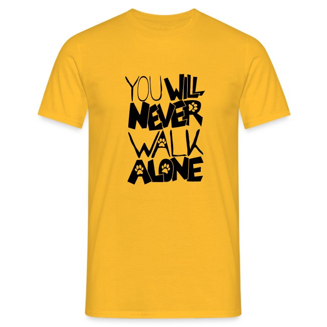 You never want to walk alone