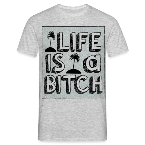 Life is a Bitch - T-shirt Homme