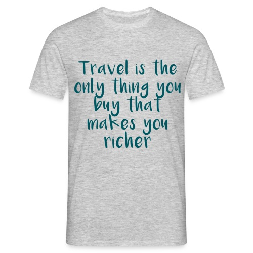 Travel Is The Only Thing - Männer T-Shirt