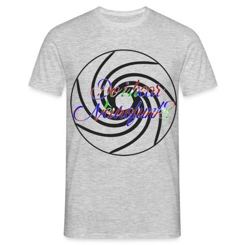 Do I hear Neurofunk? - Männer T-Shirt