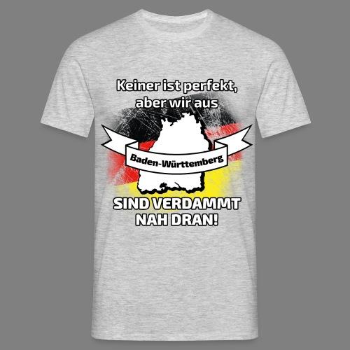 Perfekt Baden-Württemberg - Männer T-Shirt