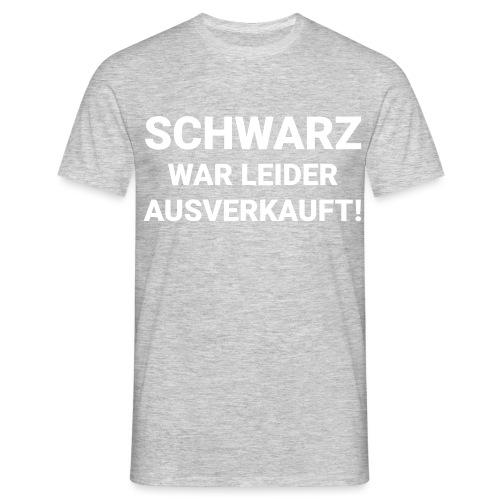Schwarz war leider - Männer T-Shirt