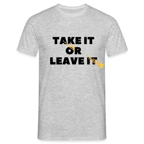 Take It Or Leave It - T-shirt Homme