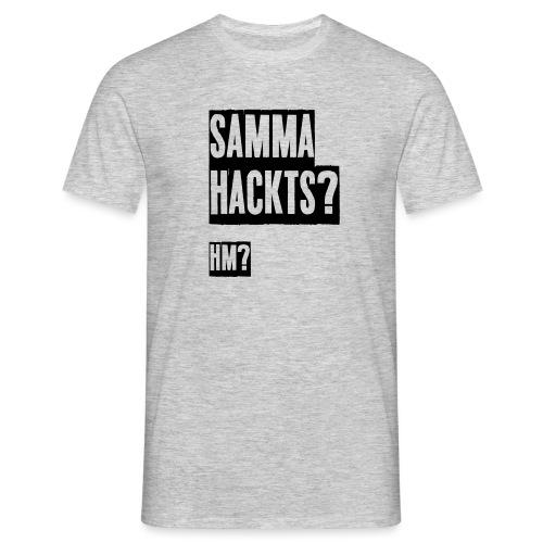 Samma Hackts (Spruch) - Männer T-Shirt